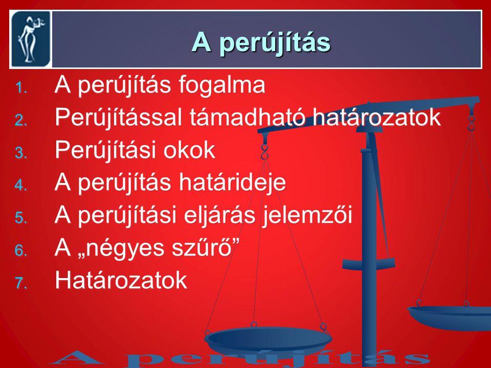 A perújítás A perújítás 1. A perújítás fogalma 2. Perújítással támadható határozatok 3. Perújítási okok 4. A perújítás határideje 5. A perújítási eljá