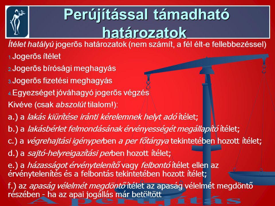 Perújítással támadható határozatok Perújítással támadható határozatok Ítélet hatályú jogerős határozatok (nem számít, a fél élt-e fellebbezéssel) 1. J