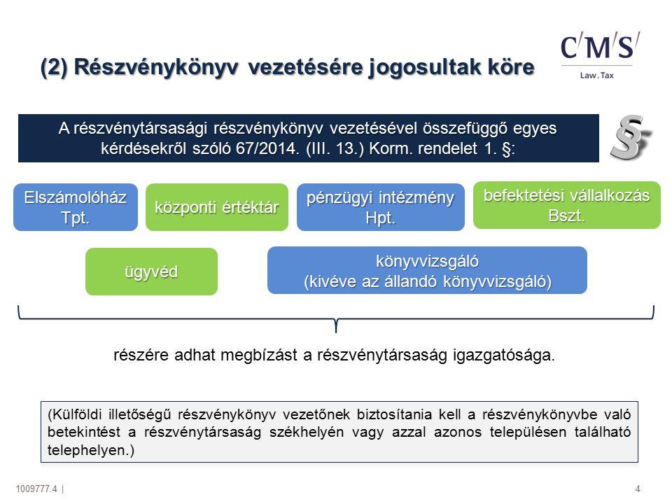 1009777.4 | 5 (3) Részvénykönyv-vezetési megállapodás a KELER Zrt.-vel A tranzakció során kellő időben kezelendő: tárgyalások megkezdése; fin.