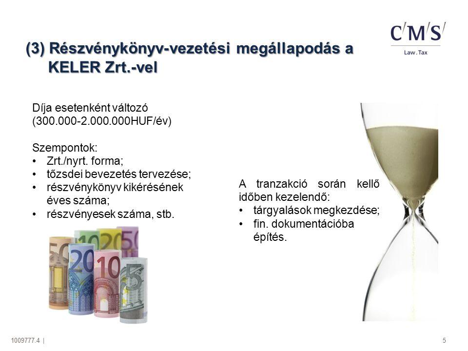 1009777.4 | 5 (3) Részvénykönyv-vezetési megállapodás a KELER Zrt.-vel A tranzakció során kellő időben kezelendő: tárgyalások megkezdése; fin. dokumen
