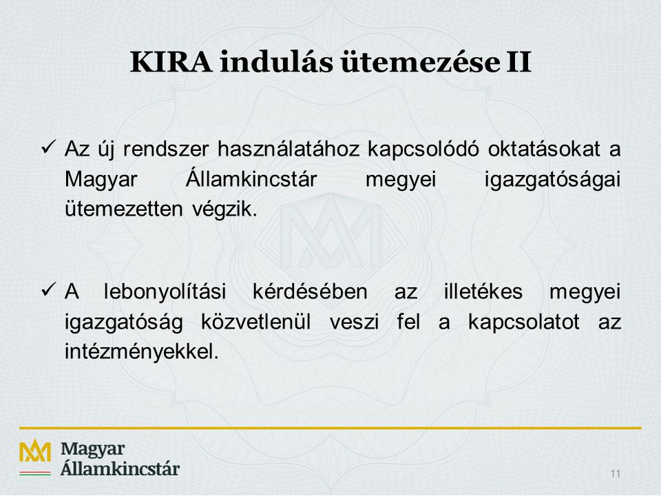 KIRA indulás ütemezése II Az új rendszer használatához kapcsolódó oktatásokat a Magyar Államkincstár megyei igazgatóságai ütemezetten végzik. A lebony