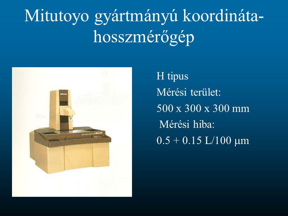 Mitutoyo gyártmányú koordináta- hosszmérőgép H tipus Mérési terület: 500 x 300 x 300 mm Mérési hiba: 0.5 + 0.15 L/100  m