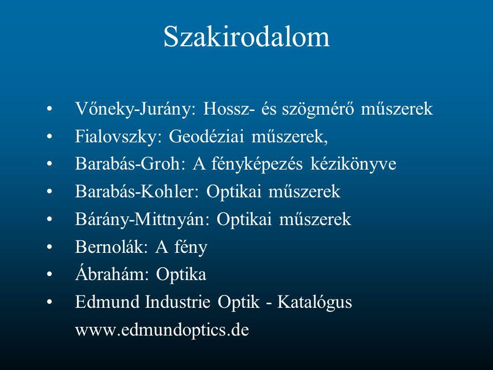 Szakirodalom Vőneky-Jurány: Hossz- és szögmérő műszerek Fialovszky: Geodéziai műszerek, Barabás-Groh: A fényképezés kézikönyve Barabás-Kohler: Optikai