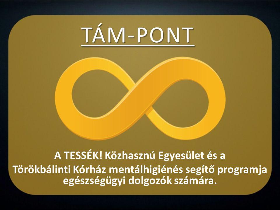 TÁM-PONT A TESSÉK! Közhasznú Egyesület és a Törökbálinti Kórház mentálhigiénés segítő programja egészségügyi dolgozók számára.