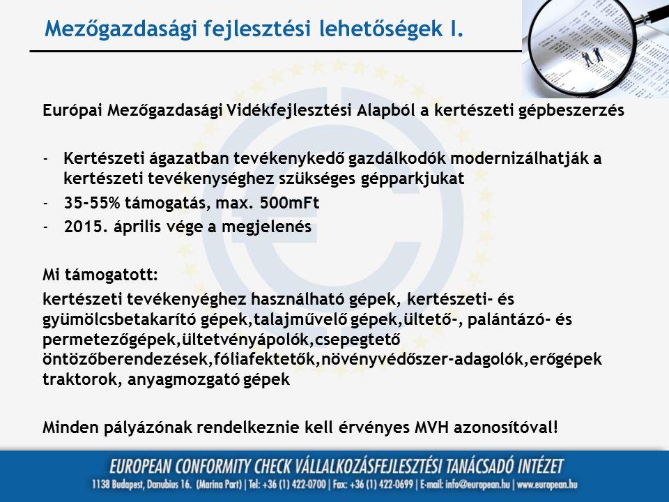 Mezőgazdasági fejlesztési lehetőségek I. Európai Mezőgazdasági Vidékfejlesztési Alapból a kertészeti gépbeszerzés -Kertészeti ágazatban tevékenykedő g