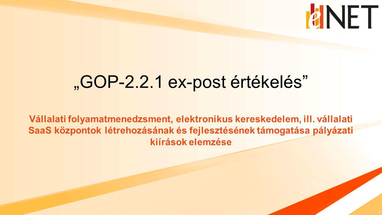"""1 """"GOP-2.2.1 ex-post értékelés"""" Vállalati folyamatmenedzsment, elektronikus kereskedelem, ill. vállalati SaaS központok létrehozásának és fejlesztésén"""