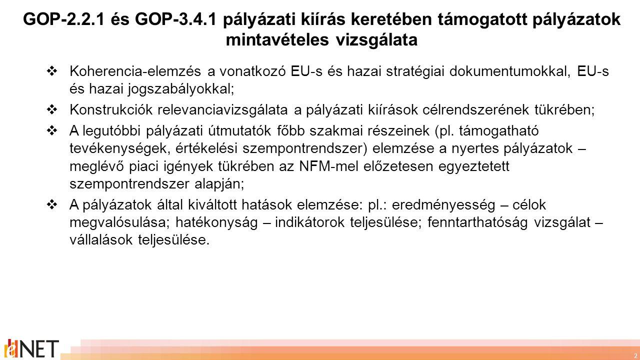 3  Piackutatás végzése a GOP-2.2.1 és GOP-3.4.1 pályázati kiírásokban szereplő támogatott tevékenységek aktualizálása érdekében;  Piackutatás végzése a GOP-2.2.1 és GOP-3.4.1 pályázati kiírás mellékeltében szereplő Maximális Támogatási Összeg Kalkulátor alapadatainak frissítése érdekében;  A piackutatás eredményei alapján a 2007-2013 tervezési időszak pályázatainak aktualizálására (GINOP-os folytatásra, kibővítésre) vonatkozó javaslatok, megállapítások elkészítése;  Javaslatok összeállítása az újonnan indítani tervezett GINOP-os vállalati mobilalkalmazás-fejlesztési és felhő alapú megoldások kkv-knál történő bevezetését támogató konstrukciók kereteivel kapcsolatban;  A legutóbbi pályázati útmutatók (GOP-2.2.1 és GOP-3.4.1) műszaki (szakmai) követelményrendszer mellékletének frissítése, aktualizálása;  A Maximális Támogatási Összeg Kalkulátor (MTÖK) frissítése, aktualizálása.
