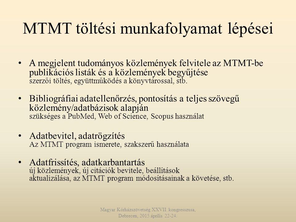 MTMT töltési munkafolyamat lépései A megjelent tudományos közlemények felvitele az MTMT-be publikációs listák és a közlemények begyűjtése szerzői töltés, együttműködés a könyvtárossal, stb.