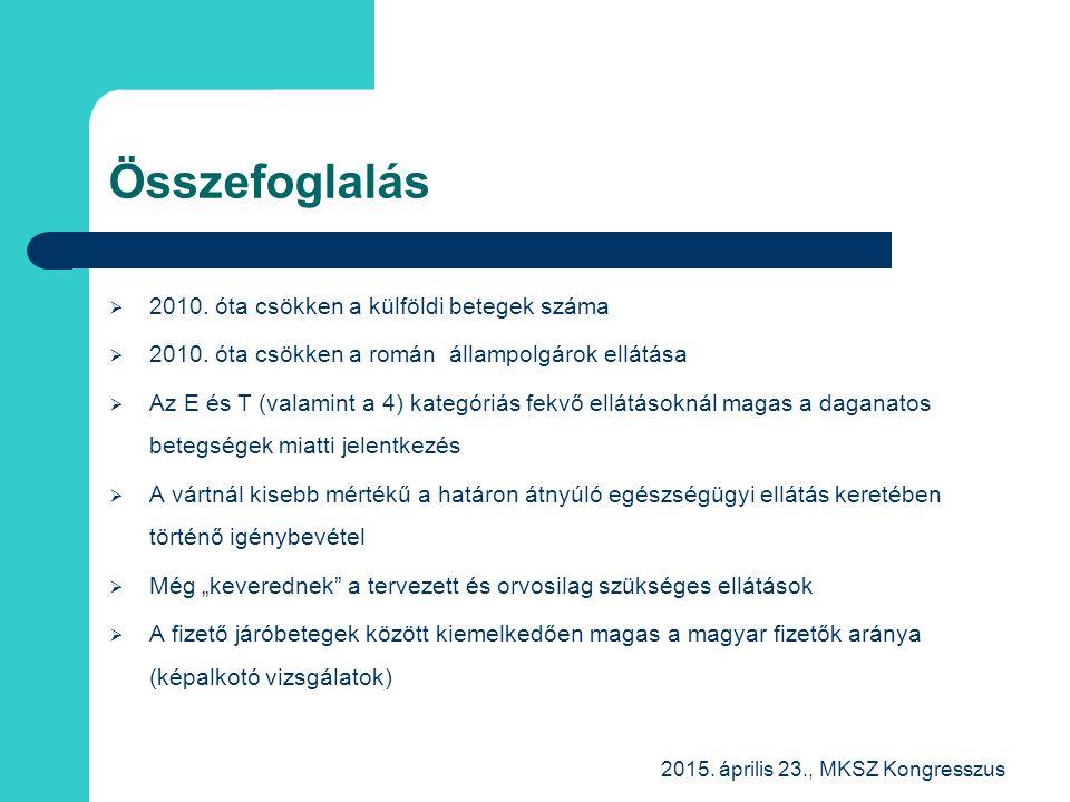 Összefoglalás  2010. óta csökken a külföldi betegek száma  2010. óta csökken a román állampolgárok ellátása  Az E és T (valamint a 4) kategóriás fe