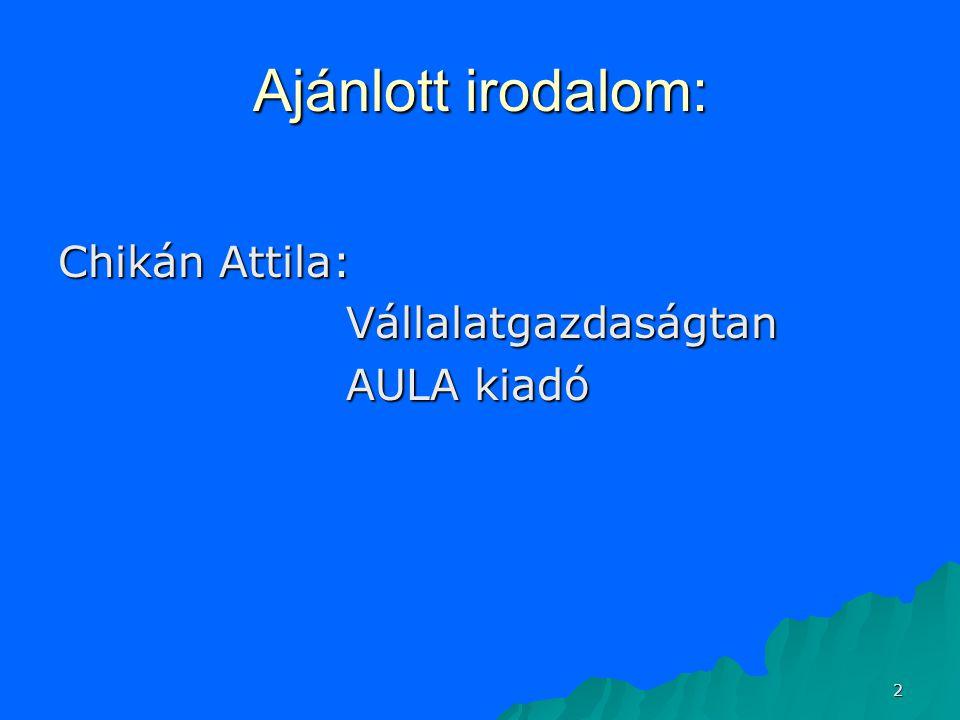 2 Ajánlott irodalom: Chikán Attila: Vállalatgazdaságtan AULA kiadó
