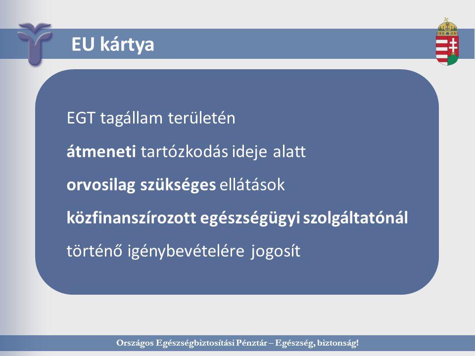 Országos Egészségbiztosítási Pénztár – Egészség, biztonság! EU kártya EGT tagállam területén átmeneti tartózkodás ideje alatt orvosilag szükséges ellá