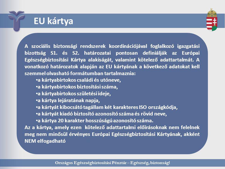 Országos Egészségbiztosítási Pénztár – Egészség, biztonság! EU kártya A szociális biztonsági rendszerek koordinációjával foglalkozó igazgatási bizotts