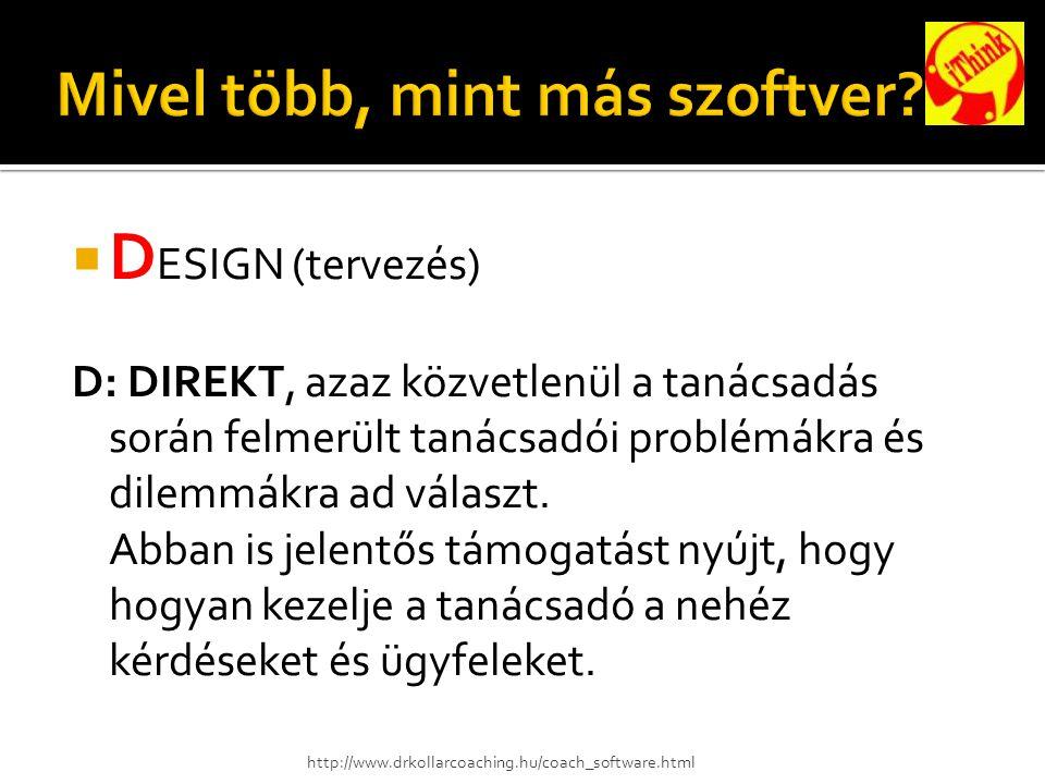  D ESIGN (tervezés) D: DIREKT, azaz közvetlenül a tanácsadás során felmerült tanácsadói problémákra és dilemmákra ad választ.