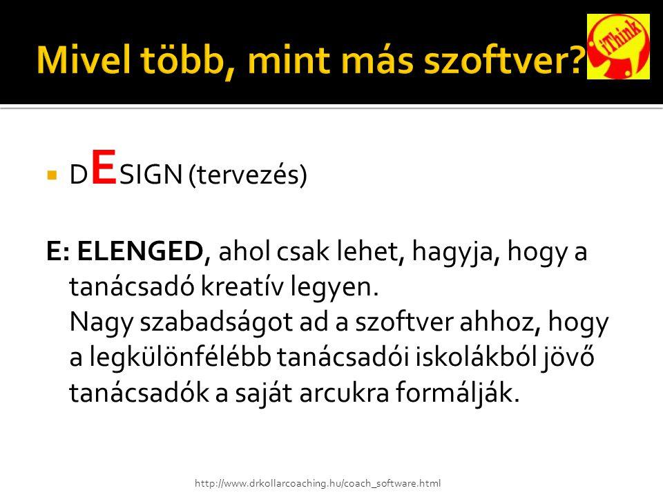  D E SIGN (tervezés) E: ELENGED, ahol csak lehet, hagyja, hogy a tanácsadó kreatív legyen.