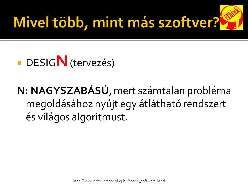  DESIG N (tervezés) N: NAGYSZABÁSÚ, mert számtalan probléma megoldásához nyújt egy átlátható rendszert és világos algoritmust.
