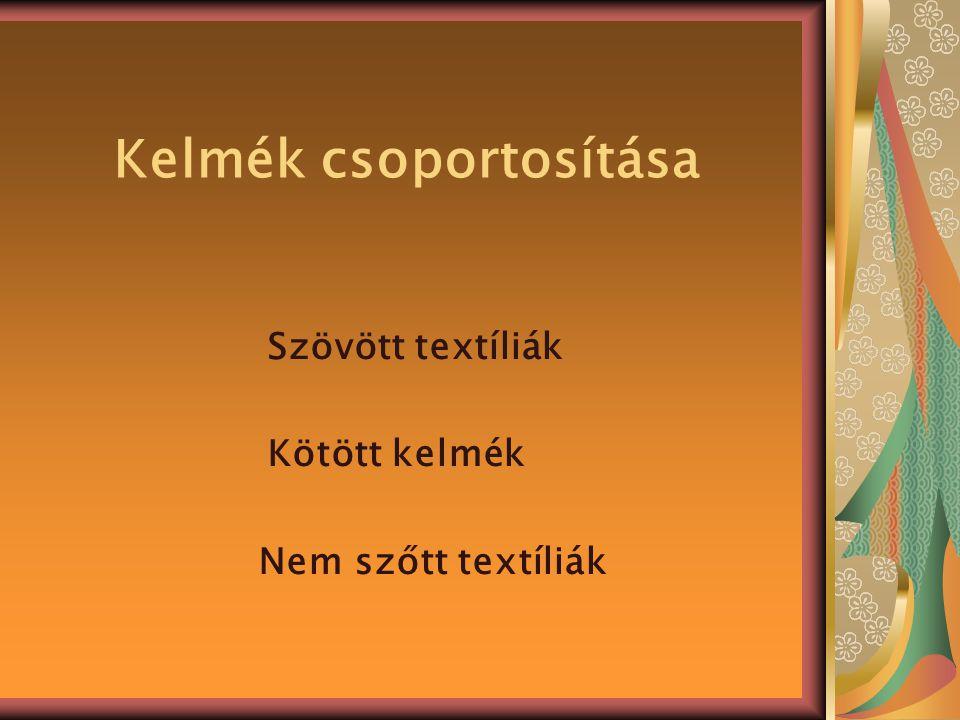 Kelmék csoportosítása Szövött textíliák Kötött kelmék Nem szőtt textíliák