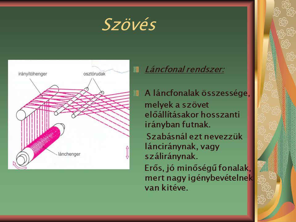Szövés Láncfonal rendszer: A láncfonalak összessége, melyek a szövet előállításakor hosszanti irányban futnak. Szabásnál ezt nevezzük lánciránynak, va
