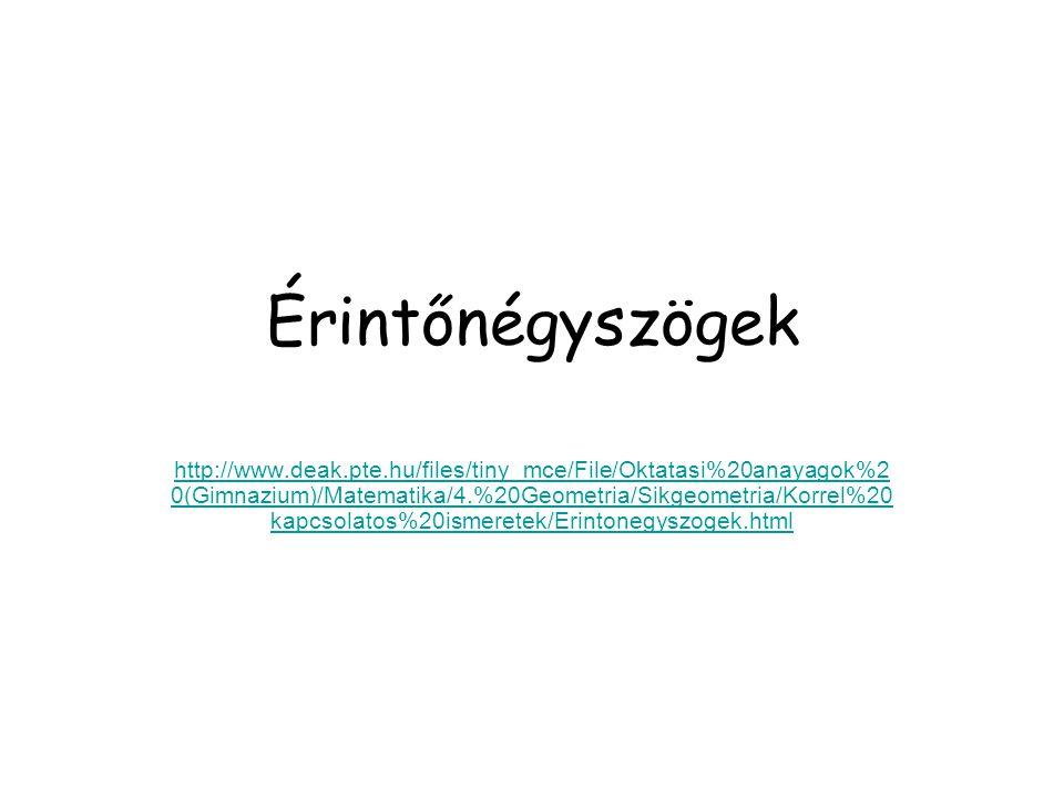 Érintőnégyszögek http://www.deak.pte.hu/files/tiny_mce/File/Oktatasi%20anayagok%2 0(Gimnazium)/Matematika/4.%20Geometria/Sikgeometria/Korrel%20 kapcso