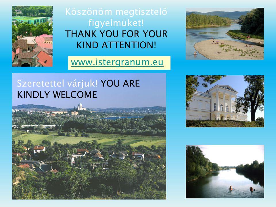 Szeretettel várjuk! YOU ARE KINDLY WELCOME Köszönöm megtisztelő figyelmüket! THANK YOU FOR YOUR KIND ATTENTION! www.istergranum.eu