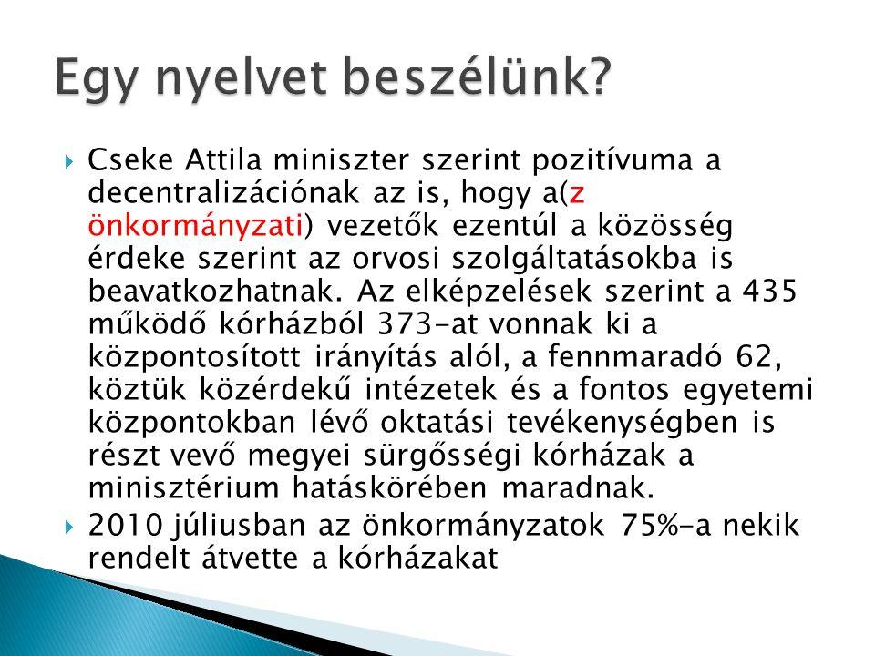  Cseke Attila miniszter szerint pozitívuma a decentralizációnak az is, hogy a(z önkormányzati) vezetők ezentúl a közösség érdeke szerint az orvosi szolgáltatásokba is beavatkozhatnak.