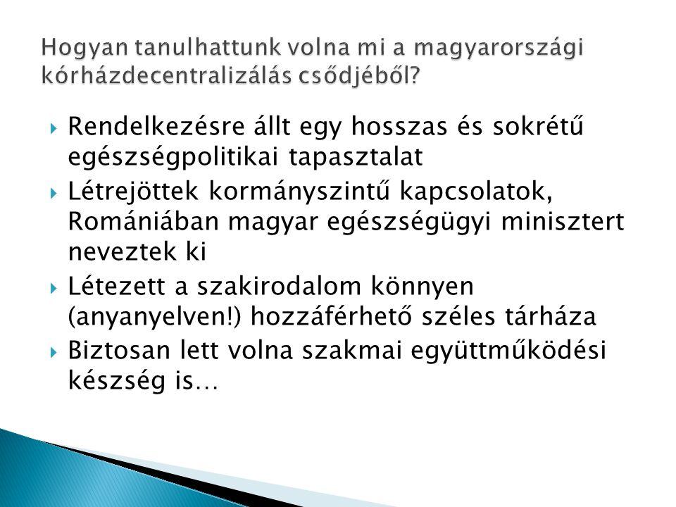  Rendelkezésre állt egy hosszas és sokrétű egészségpolitikai tapasztalat  Létrejöttek kormányszintű kapcsolatok, Romániában magyar egészségügyi minisztert neveztek ki  Létezett a szakirodalom könnyen (anyanyelven!) hozzáférhető széles tárháza  Biztosan lett volna szakmai együttműködési készség is…