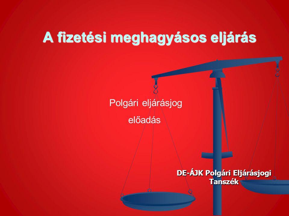 A fizetési meghagyásos eljárás A fizetési meghagyásos eljárás Polgári eljárásjog Polgári eljárásjogelőadás DE-ÁJK Polgári Eljárásjogi Tanszék