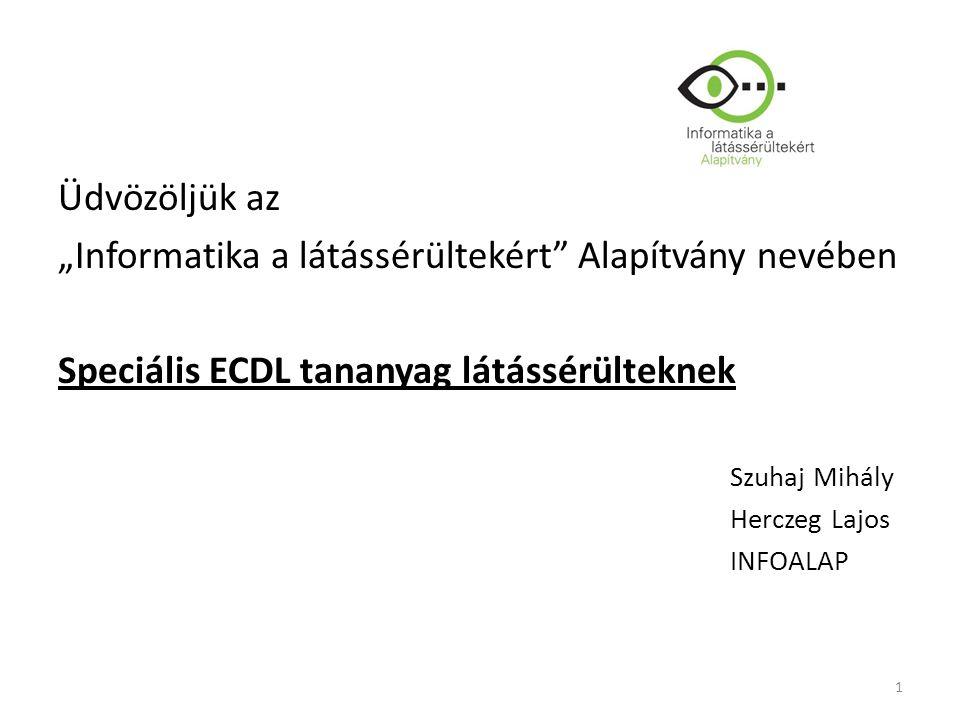 """Üdvözöljük az """"Informatika a látássérültekért Alapítvány nevében Speciális ECDL tananyag látássérülteknek Szuhaj Mihály Herczeg Lajos INFOALAP 1"""