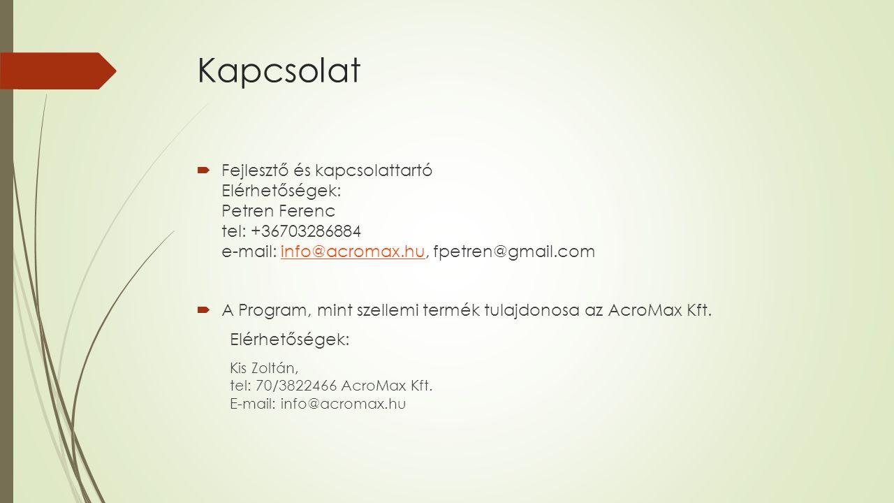 Kapcsolat  Fejlesztő és kapcsolattartó Elérhetőségek: Petren Ferenc tel: +36703286884 e-mail: info@acromax.hu, fpetren@gmail.cominfo@acromax.hu  A Program, mint szellemi termék tulajdonosa az AcroMax Kft.