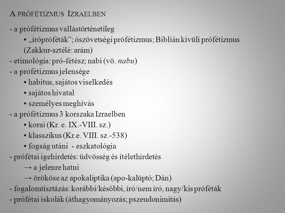 """A PRÓFÉTIZMUS I ZRAELBEN - a prófétizmus vallástörténetileg """"írópróféták ; ószövetségi prófétizmus; Biblián kívüli prófétizmus (Zakkur-sztélé: arám) - etimológia: pró-fétész; nabi (vö."""