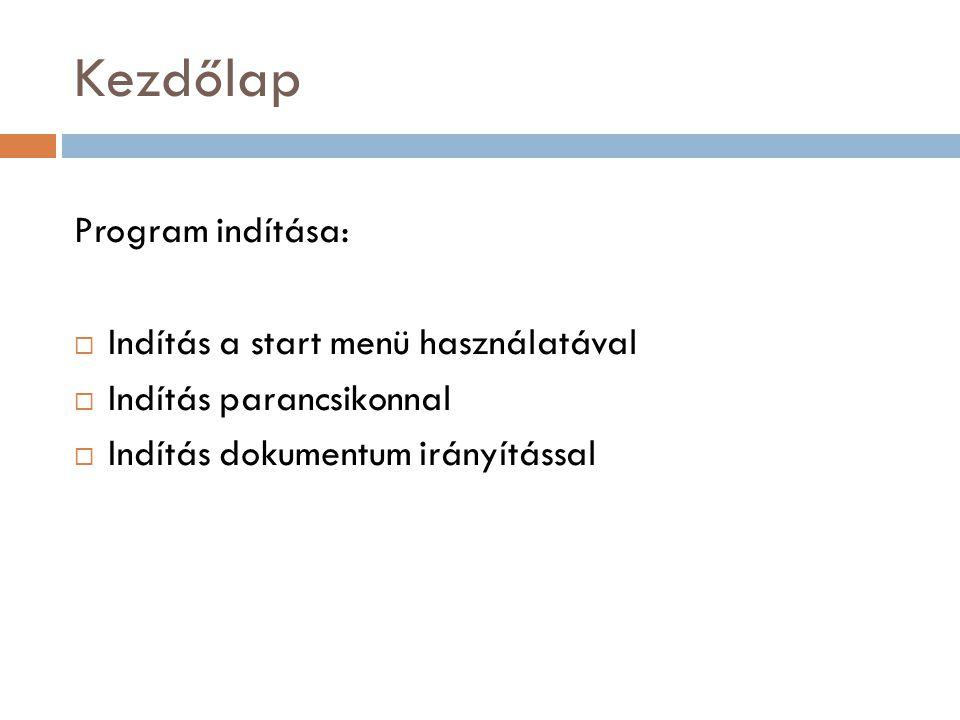 Kezdőlap Program indítása:  Indítás a start menü használatával  Indítás parancsikonnal  Indítás dokumentum irányítással