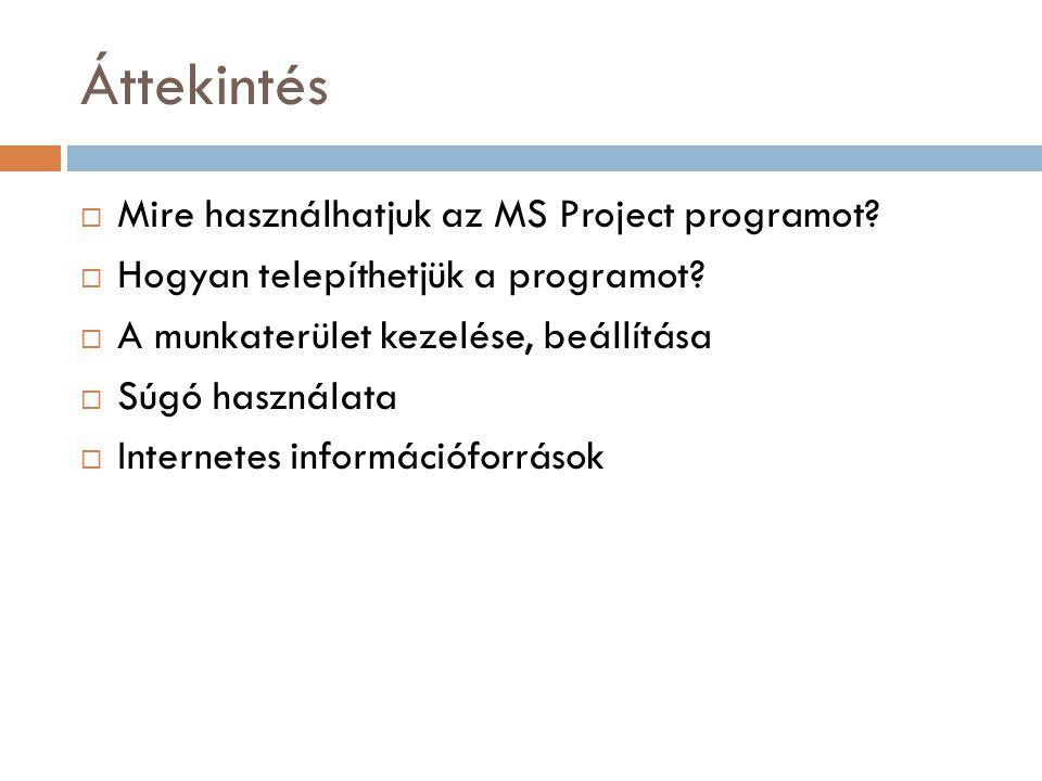 Áttekintés  Mire használhatjuk az MS Project programot.