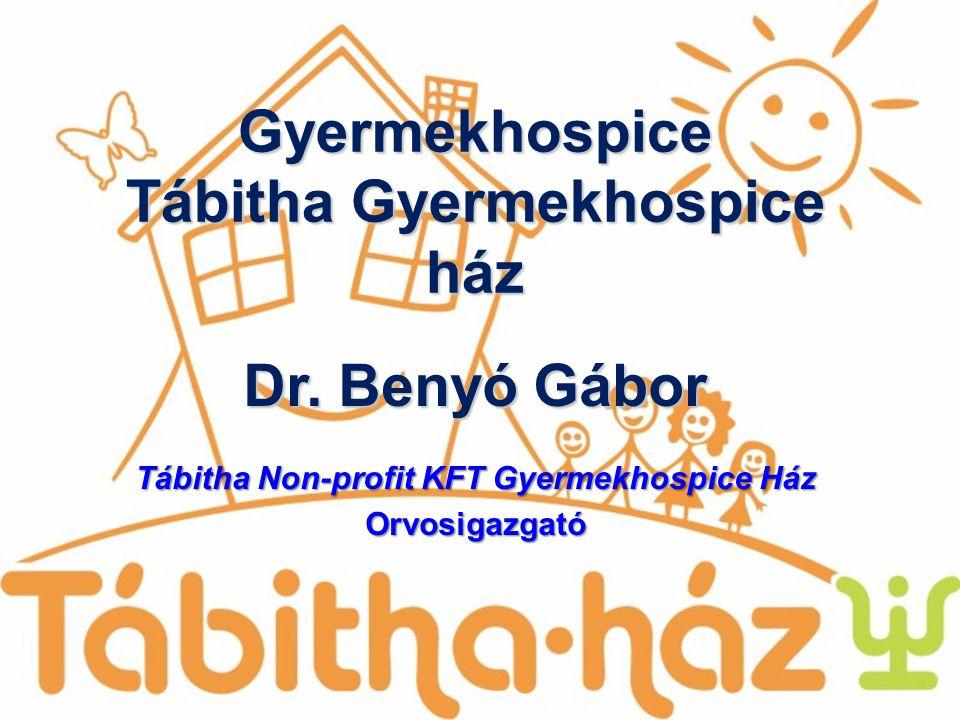 Dr. Benyó Gábor Tábitha Non-profit KFT Gyermekhospice Ház Orvosigazgató Gyermekhospice Tábitha Gyermekhospice ház