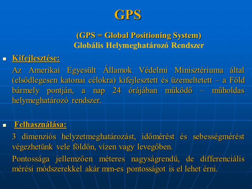 GPS GPS Kifejlesztése: Kifejlesztése: Az Amerikai Egyesült Államok Védelmi Minisztériuma által (elsődlegesen katonai célokra) kifejlesztett és üzemelt