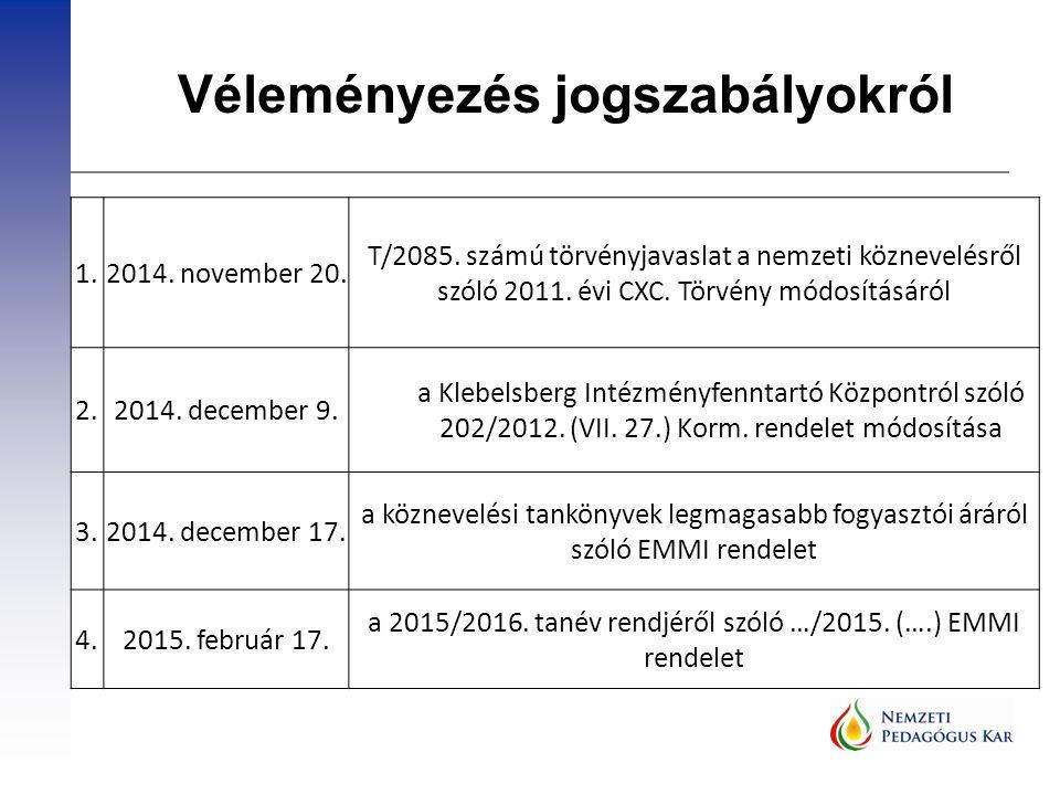 Véleményezés jogszabályokról 1.2014. november 20. T/2085. számú törvényjavaslat a nemzeti köznevelésről szóló 2011. évi CXC. Törvény módosításáról 2.2