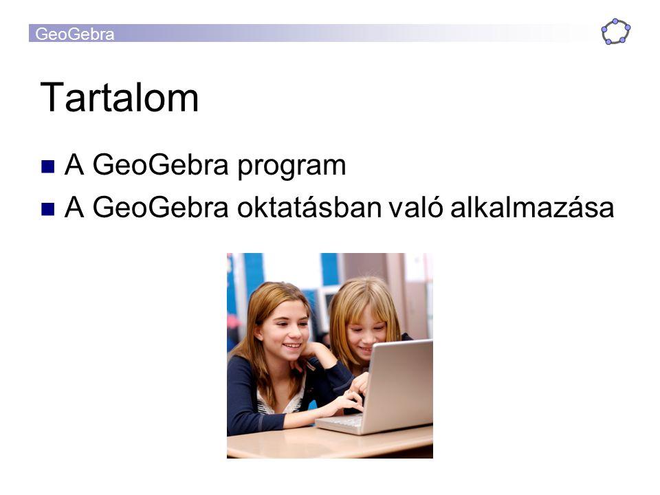 GeoGebra A GeoGebra program Dinamikus matematikai szoftver  dinamikus geometriai program (DGS)  komputer algebrai rendszer (CAS) Használatához csak alapvető felhasználói ismeretek szükségesek Open source – http://www.geogebra.org oldalról ingyenesen letölthetőhttp://www.geogebra.org Platform független (Windows/ Linux/ Mac OS) Magyar fordításban is elérhető