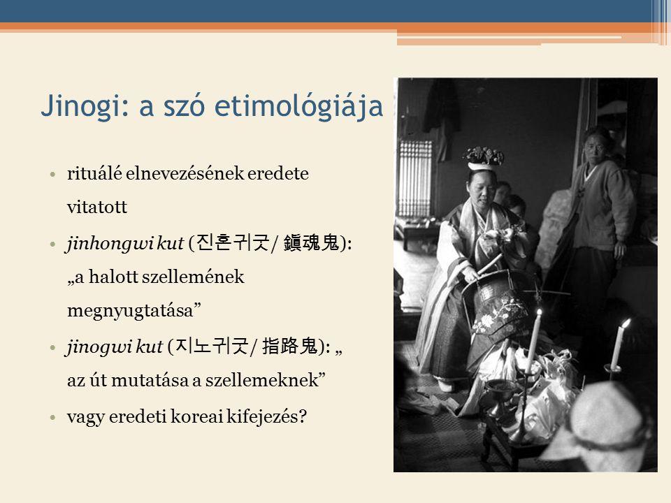 """Jinogi: a szó etimológiája rituálé elnevezésének eredete vitatott jinhongwi kut ( 진혼귀굿 / 鎭魂鬼 ): """"a halott szellemének megnyugtatása jinogwi kut ( 지노귀굿 / 指路鬼 ): """" az út mutatása a szellemeknek vagy eredeti koreai kifejezés"""