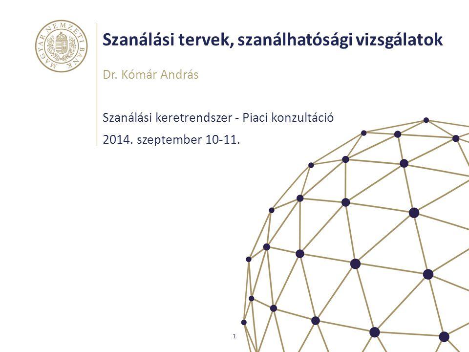 Szanálási tervek, szanálhatósági vizsgálatok Szanálási keretrendszer - Piaci konzultáció Dr. Kómár András 1 2014. szeptember 10-11.