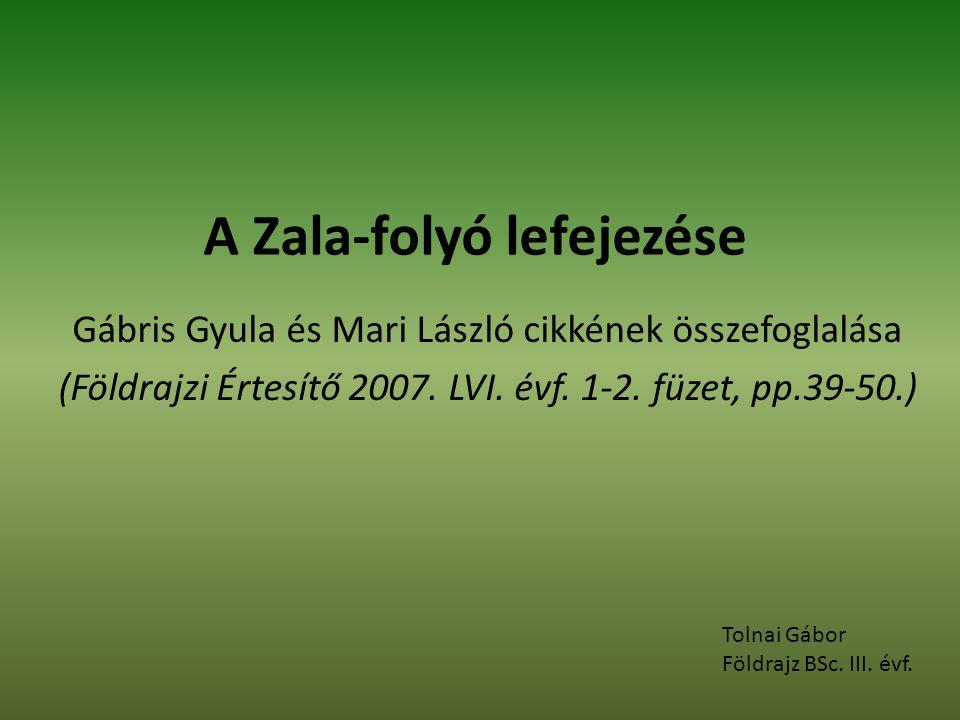 A Zala-folyó lefejezése Gábris Gyula és Mari László cikkének összefoglalása (Földrajzi Értesítő 2007.