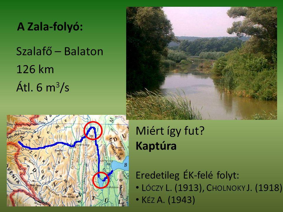 A Zala-folyó: Szalafő – Balaton 126 km Átl.6 m 3 /s Miért így fut.