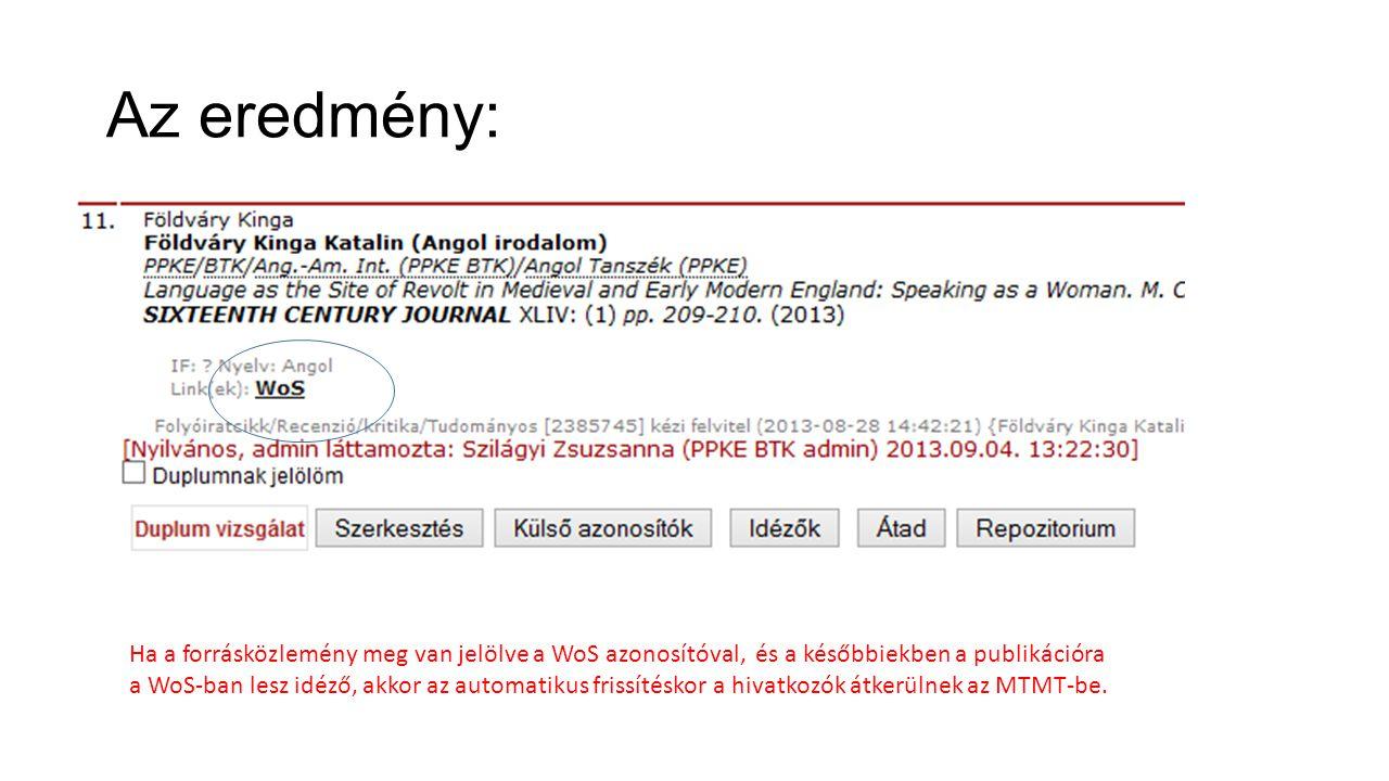 Az eredmény: Ha a forrásközlemény meg van jelölve a WoS azonosítóval, és a későbbiekben a publikációra a WoS-ban lesz idéző, akkor az automatikus frissítéskor a hivatkozók átkerülnek az MTMT-be.