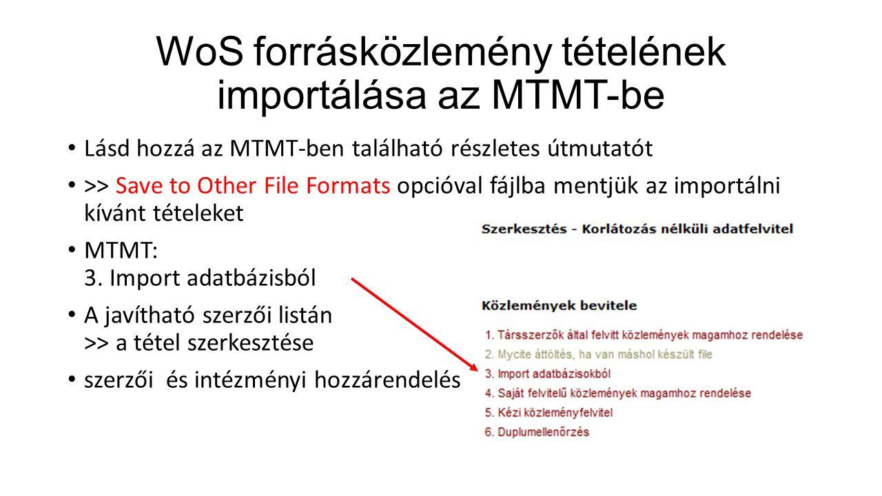 WoS forrásközlemény tételének importálása az MTMT-be Lásd hozzá az MTMT-ben található részletes útmutatót >> Save to Other File Formats opcióval fájlba mentjük az importálni kívánt tételeket MTMT: 3.