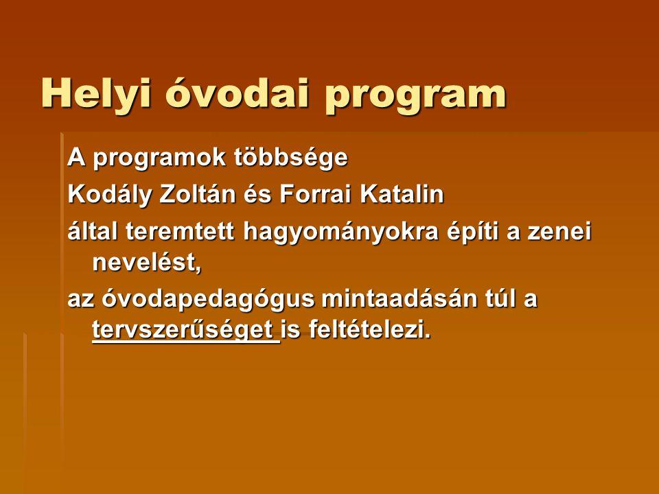 Helyi óvodai program Helyi óvodai program A programok többsége Kodály Zoltán és Forrai Katalin által teremtett hagyományokra építi a zenei nevelést, a