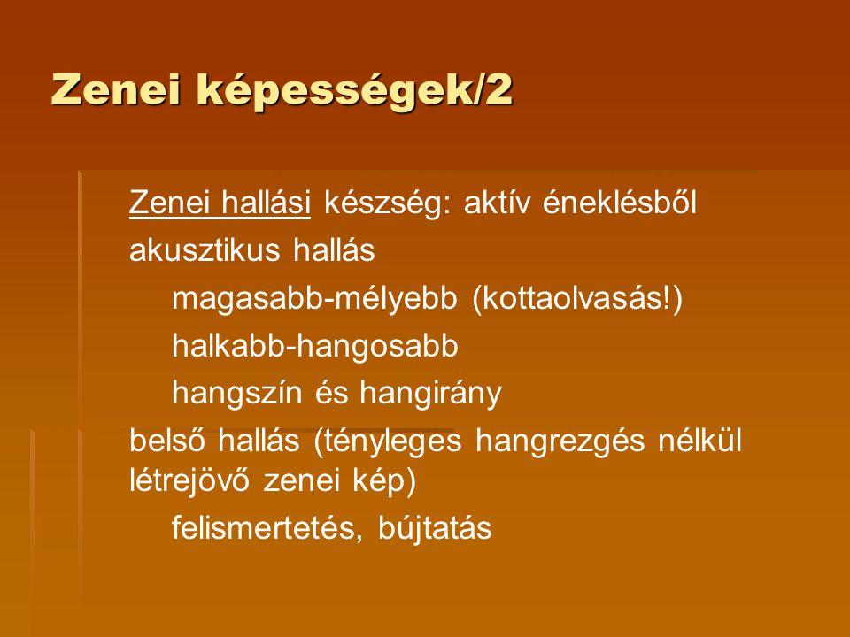 Zenei képességek/2 Zenei hallási készség: aktív éneklésből akusztikus hallás magasabb-mélyebb (kottaolvasás!) halkabb-hangosabb hangszín és hangirány