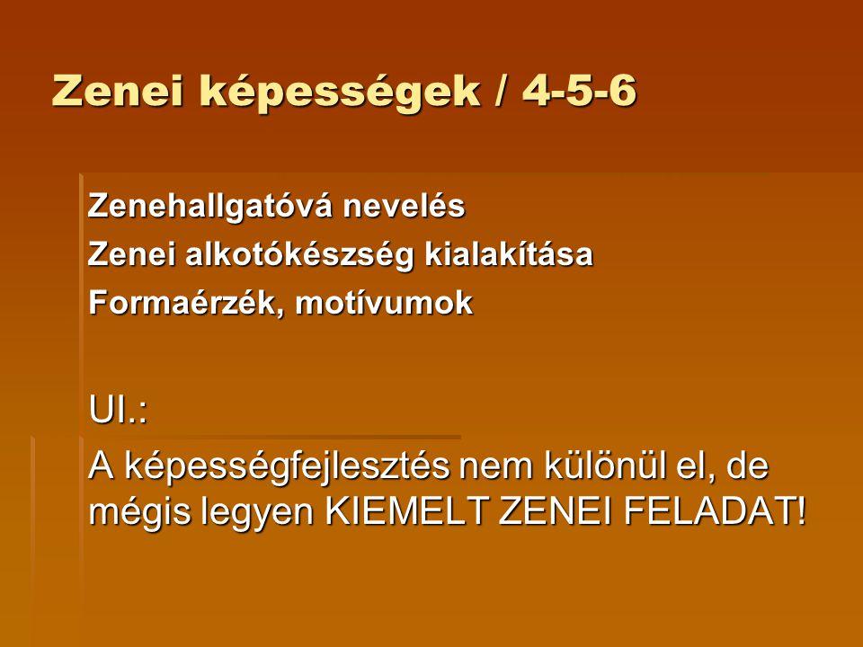 Zenei képességek / 4-5-6 Zenehallgatóvá nevelés Zenei alkotókészség kialakítása Formaérzék, motívumok UI.: A képességfejlesztés nem különül el, de még