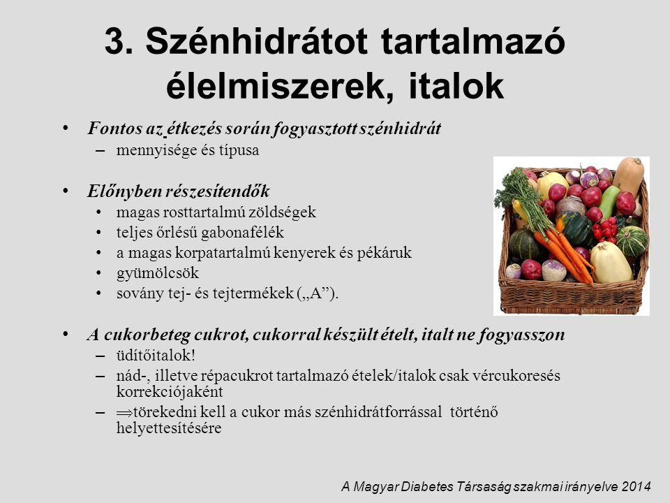 3. Szénhidrátot tartalmazó élelmiszerek, italok Fontos az étkezés során fogyasztott szénhidrát – mennyisége és típusa Előnyben részesítendők magas ros