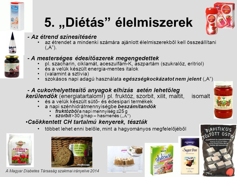 """5. """"Diétás"""" élelmiszerek - Az étrend színesítésére az étrendet a mindenki számára ajánlott élelmiszerekből kell összeállítani (""""A""""). - A mesterséges é"""