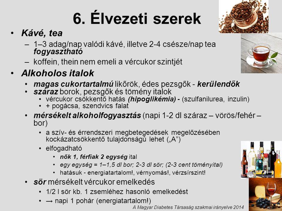 6. Élvezeti szerek Kávé, tea –1–3 adag/nap valódi kávé, illetve 2-4 csésze/nap tea fogyasztható –koffein, thein nem emeli a vércukor szintjét Alkoholo