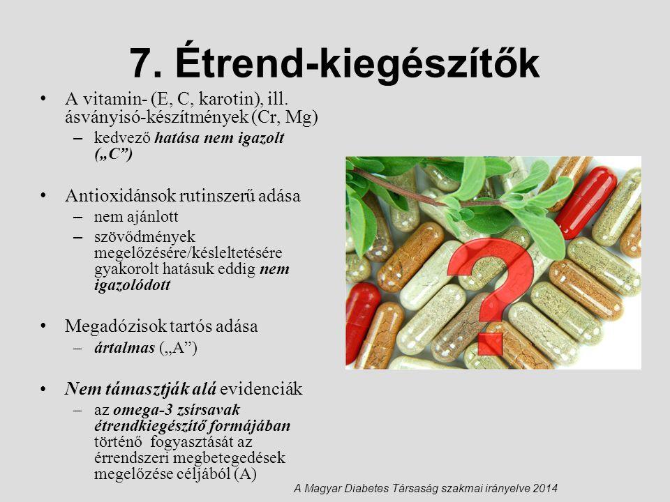 """7. Étrend-kiegészítők A vitamin- (E, C, karotin), ill. ásványisó-készítmények (Cr, Mg) – kedvező hatása nem igazolt (""""C"""") Antioxidánsok rutinszerű adá"""