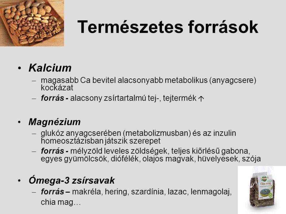 Természetes források Kalcium – magasabb Ca bevitel alacsonyabb metabolikus (anyagcsere) kockázat – forrás - alacsony zsírtartalmú tej-, tejtermék  Ma