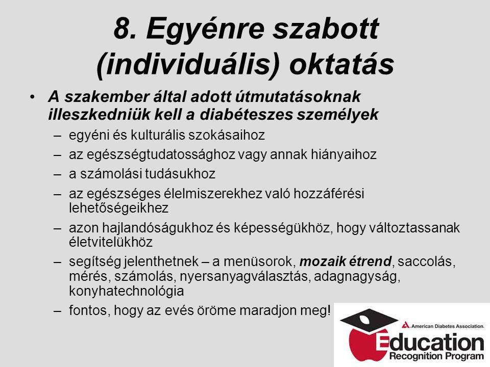 8. Egyénre szabott (individuális) oktatás A szakember által adott útmutatásoknak illeszkedniük kell a diabéteszes személyek –egyéni és kulturális szok